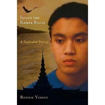 Facing the Khmer Rouge A Cambodian Journey by Yimsut & Ronnie