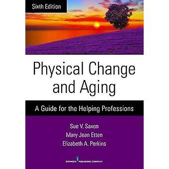 Fysisk förändring och åldrande sjätte upplagan A Guide för hjälpande yrken genom Saxon & Sue V.