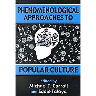 Phenomenological Approaches to Popular Culture by Carroll & Michael T.