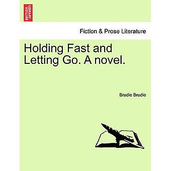 Holding Fast and Letting Go. A novel. by Brudie & Brudie