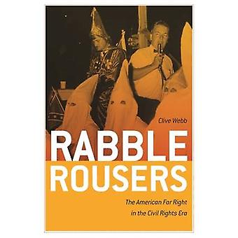 Rabble Rousers The American Far Right in the Civil Rights Era by Webb & Clive