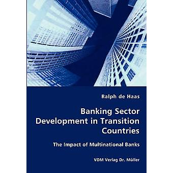 Banking Sector Development in Transition Countries  The Impact of Multinational Banks by de Haas & Ralph