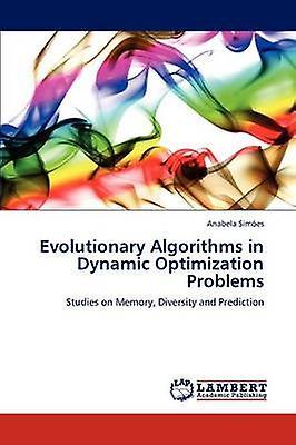 Evolutionary Algorithms in Dynamic Optimization Problems by Sim Es & Anabela