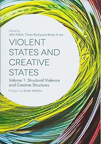 Violent States and Creative States - Volume 1 - Structural Violence and