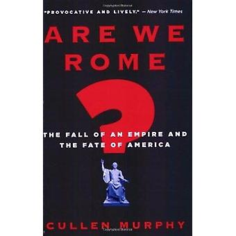 Are We Rome? - The Fall of an Empire and the Fate of America by Cullen