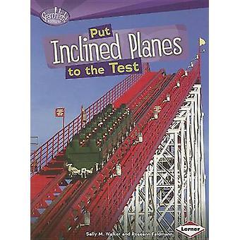 Put Inclined Planes to the Test by Sally M Walker - Roseann Feldmann