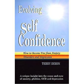 Evolving Self Confidence - How to Become Free from Anxiety Disorders a