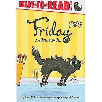 Friday the Scaredy Cat by Kara McMahon - Maddy McClellan - 9781442436