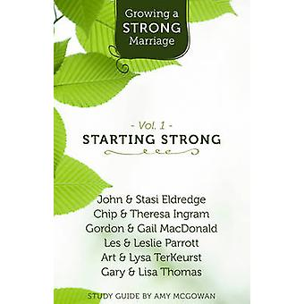 Growing a Strong Marriage - Starting Strong - Vol. 1 by John Eldredge -