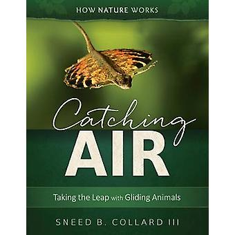 Catching Air - Taking the Leap with Gliding Animals by Sneed B Collard