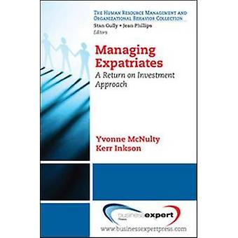 Managing Expatriates A Return on Investment Approach by McNulty & Yvonne