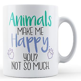 Tiere machen mich glücklich. Sie? Nicht so viel. -Bedruckte Becher