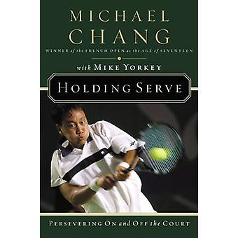 Holding Serve - Persevering on and Off the Court by Michael Chang - Mi