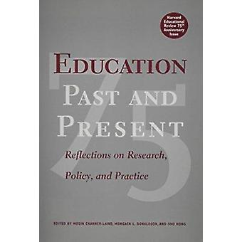 Education Past and Present - Reflections on Research - Policy - and Pr
