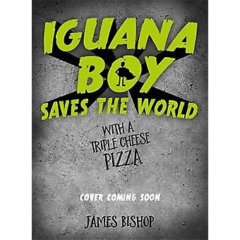 Iguana Boy Saves the World With a Triple Cheese Pizza - Book 1 by Jame
