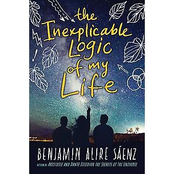 The Inexplicable Logic of My Life by Benjamin Alire Saenz - 978147117
