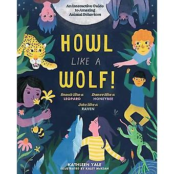 Howl like a Wolf! - An Interactive Guide to Amazing Animal Behaviors b