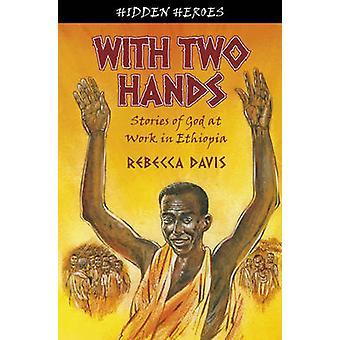 Con due mani - storie di Dio al lavoro in Etiopia da Rebecca Davis-