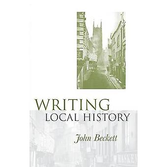 Writing Local History by John Beckett - 9780719076602 Book
