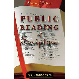 Public Reading of Scripture A Handbook by Schmit & Clayton J.