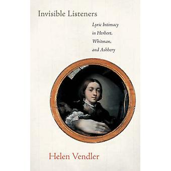 Invisible Listeners - Lyric Intimacy in Herbert - Whitman - and Ashber