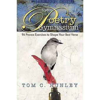 The Poetry Gymnasium - 95 Proven Exercises to Shape Your Best Verse by