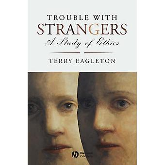 Trouble with Strangers - A Study of Ethics by Terry Eagleton - 9781405