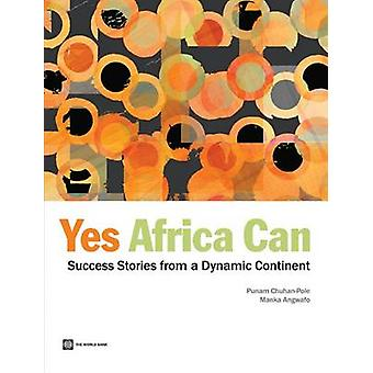 Yes Africa Can - Success Stories from a Dynamic Continent by Punam Chu