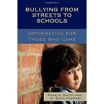 Bullying from Streets to Schools - Information for Those Who Care by P