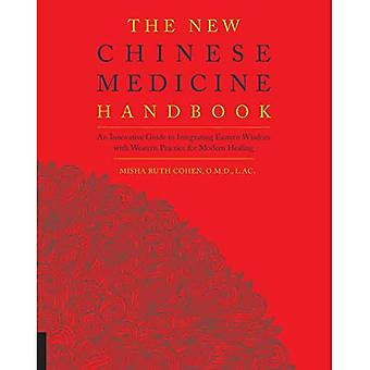 The New Chinese Medicine Handbook: An Innovative Guide to Integrating Eastern Wisdom with Western Practice for...