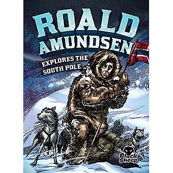 Roald Amundsen Explores the South Pole (Extraordinary Explorers)