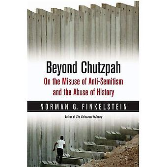 Beyond Chutzpah: On the Misuse of Anti-semitism and the Abuse of History