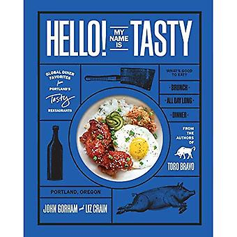 Hello! My Name Is Tasty: Global Dinner Favorites from Portland's Tasty Restaurants
