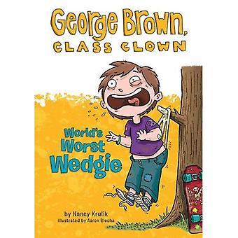 Wedgie pire au monde (George Brown, Clown de la classe)