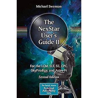 The NexStar User's Guide II - For the LCM - SLT - SE - CPC - SkyProdig