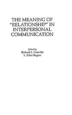 The Meaning of Relationship in Interpersonal Communication by Conville & Richard