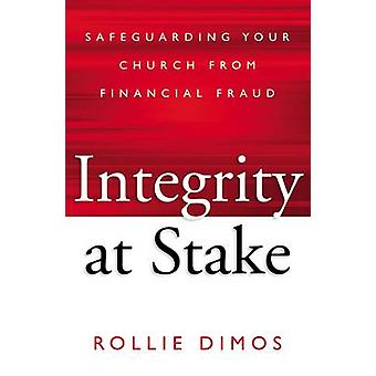 Integrity at Stake Safeguarding Your Church from Financial Fraud by Dimos & Rollie Neal
