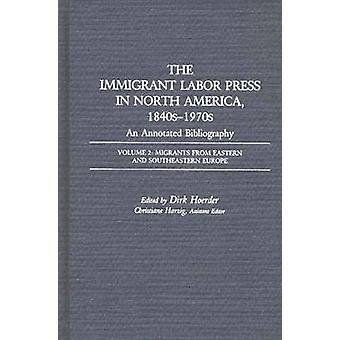 La mano de obra inmigrante Presione en América del norte 1840s1970s una bibliografía anotada volumen 2 migrantes de Europa del este y sureste por Hoerder y Dirk