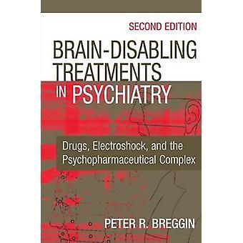 BrainDisabling behandlingar i psykiatri droger elchocker och mentalvården komplex andra upplagan av Breggin & Peter Roger