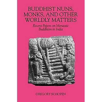 Buddhist Nuns Monks and Other Worldly Matters Recent Papers on Monastic Buddhism in India by Schopen & Gregory