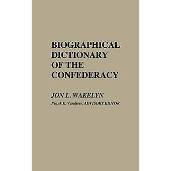 Biographical Dictionary of the Confederacy by Wakelyn & Jon L.