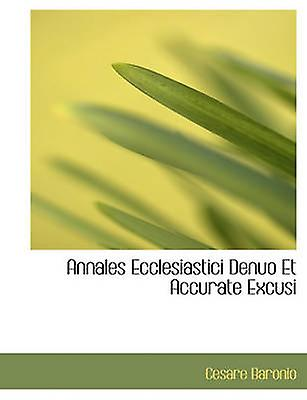 Annales Ecclesiastici Denuo Et Accurate Excusi by Baronio & Cesare