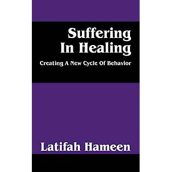 Suffering in Healing Creating a New Cycle of Behavior by Hameen & Latifah