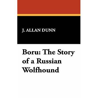 Boru The Story of a Russian Wolfhound by Dunn & J. Allan