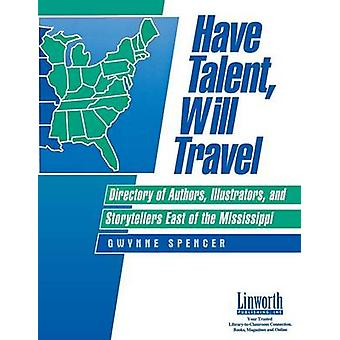 Have Talent Will Travel Directory of Authors Illustrators and Storytellers East of the Mississippi by Spencer & Gwynne