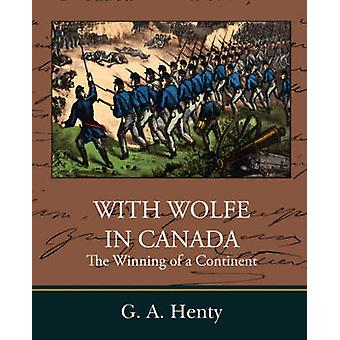 With Wolfe in Canada the Winning of a Continent by Henty & G. A.