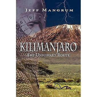 Kilimanjaro The Unmarked Route by Mangrum & Jeff