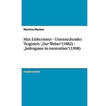 Max Liebermann Untersuchender-Vergleich Der Weber1882 Judengasse in Amsterdam1908 von Merten & Martina