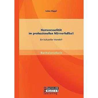 Homosexualitat Im Professionellen Mannerfussball Ein Kultureller Wandel av Niggel & Lukas