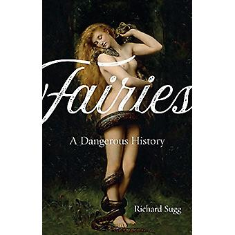 Fairies - A Dangerous History by Richard Sugg - 9781780238999 Book